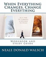 When Everything Changes, Change Everything : Workbook and Study Guide - Neale Donald Walsch