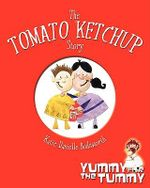 The Tomato Ketchup Story - Katie Danielle Bodsworth