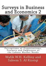 Surveys in Business and Economics 2 : Perceptions of Organisations, Trainers and Employees of the Labour Market Needs - Wafik W H Kelliny