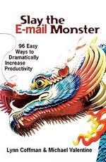 Slay the E-mail Monster : 96 Easy Ways to Dramatically Increase Productivity - Lynn Coffman