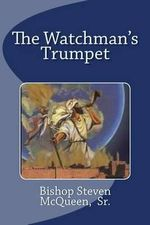 The Watchman's Trumpet - Bishop Steven McQueen Sr