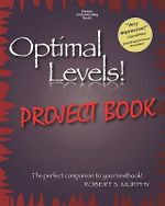 Optimal Levels! Project Book : The Perfect Companion to Your Textbook! - Robert S Murphy
