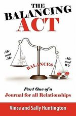 The Balancing ACT : Part One of a Journal for All Relationships - Vince And Sally Huntington
