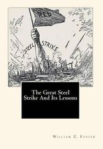 The Great Steel Strike and Its Lessons - William Z Foster