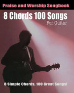 8 Chords 100 Songs Praise and Worship Songbook : Praise and Worship Chord Songbook - Eric Michael Roberts