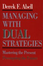 Managing with Dual Strategies - Derek F. Abell