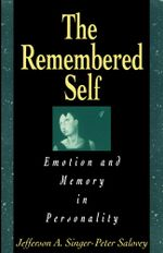 Remembered Self : Emotion and Memory in Personality - Jefferson A. Singer