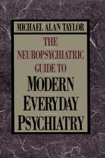 Neuropsychiatric Guide to Modern Everyday Psychiat - Michael Alan Taylor