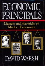 Economic Principles : The Masters and Mavericks of Modern Economics - David Warsh