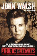 Public Enemies : The Host of America's Most Wanted Targets the Nation's Most Notorious Criminals - John Walsh