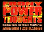 Ebony Power Thoughts : Inspiration Thoughts from Oustanding African Americans - Joseph Mcclendon iii