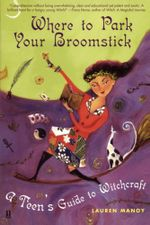 Where to Park Your Broomstick : A Teen's Guide to Witchcraft - Lauren Manoy