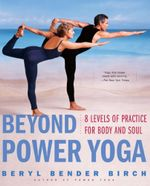 Beyond Power Yoga : 8 Levels of Practice for Body and Soul - Beryl Bender Birch