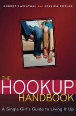 The Hookup Handbook : A Single Girl's Guide to Living It Up - Jessica Rozler