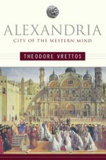 Alexandria : City of the Western Mind - Theodore Vrettos