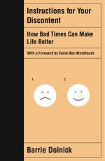 Instructions for Your Discontent : How Bad Times Can Make Life Better - Barrie Dolnick
