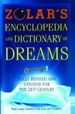 Zolar's Encyclopedia and Dictionary of Dreams : Fully Revised and Updated for the 21st Century - Zolar