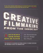Creative Filmmaking from the Inside Out : Five Keys to the Art of Making Inspired Movies and Television - Jed Dannenbaum
