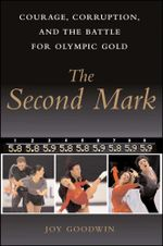 The Second Mark : Courage, Corruption, and the Battle for Olympic Gold - Joy Goodwin