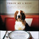 Throw Me a Bone : 50 Healthy, Canine Taste-Tested Recipes for Snacks, Meals, and Treats - Cooper Gillespie