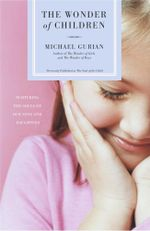 The Wonder of Children : Nurturing the Souls of Our Sons and Daughters - Michael Gurian