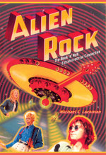 Alien Rock : The Rock 'n' Roll Extraterrestrial Connection - Michael Luckman