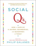 Social Q's : How to Survive the Quirks, Quandaries and Quagmires of Today - Philip Galanes