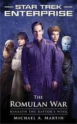 Star Trek Enterprise : The Romulan War : Beneath the Raptor's Wing - Michael A. Martin