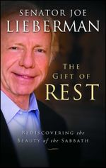 The Gift of Rest : Rediscovering the Beauty of the Sabbath - Joseph I. Lieberman