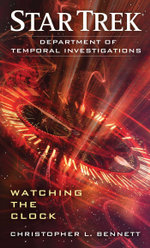 Star Trek : Department of Temporal Investigations: Watching the Clock - Christopher L. Bennett