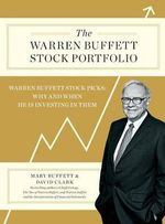 The Warren Buffett Stock Portfolio : Warren Buffett Stock Picks: Why and When He Is Investing in Them - Mary Buffett