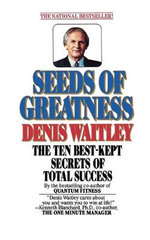 Seeds of Greatness : The Ten Best-kept Secrets of Total Success - Dr Denis Waitley