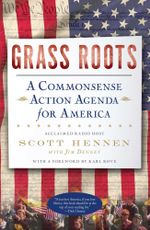 Grass Roots : A Commonsense Action Agenda for America - Scott Hennen