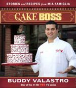 Cake Boss : Stories and Recipes from Mia Famiglia - Buddy Valastro