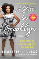 A Belle in Brooklyn : The Go-to Girl for Advice on Living Your Best Single Life - Demetria L. Lucas