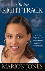 On the Right Track : From Olympic Downfall to Finding Forgiveness and the Strength to Overcome and Succeed - Marion Jones