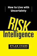Risk Intelligence : How to Live with Uncertainty - Dylan Evans