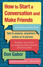 How To Start A Conversation And Make Friends : Revised And Updated - Don Gabor