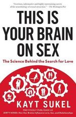 This Is Your Brain on Sex : The Science Behind the Search for Love - Kayt Sukel