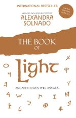 The Book of Light : Ask and Heaven Will Answer - Alexandra Solnado