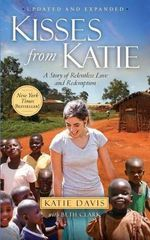 Kisses from Katie : A Story of Relentless Love and Redemption - Katie Davis