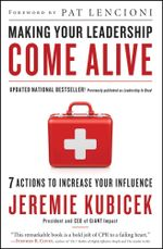 Making Your Leadership Come Alive : 7 Actions to Increase Your Influence - Jeremie Kubicek