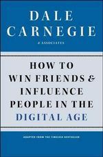 How to Win Friends and Influence People in the Digital Age :  A Condensation from the Book - Dale Carnegie & Associates
