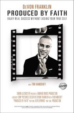Produced by Faith : Enjoy Real Success without Losing Your True Self - DeVon Franklin