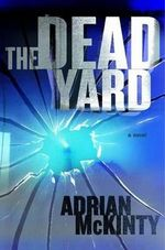 The Dead Yard : A Novel - Adrian McKinty