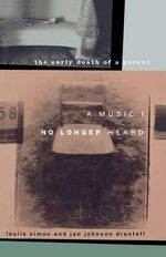 A Music I No Longer Heard : The Early Death of a Parent - Leslie Simon