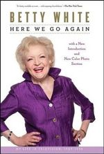 Here We Go Again : My Life in Television - Betty White