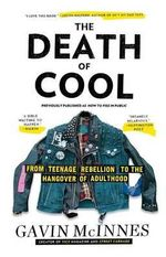 The Death of Cool : From Teenage Rebellion to the Hangover of Adulthood - Gavin McInnes