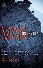 Man on the Run : Helping Hyper-Hobbied Men Recognize the Best Things in Life - Zeke Pipher