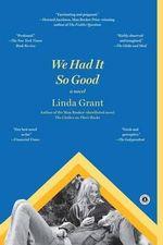 We Had It So Good - Linda Grant